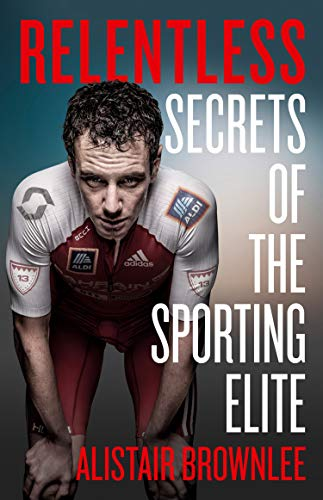 """Alistair Brownlee - Special Edition, Part 1 - Author """"Relentless - Secrets of the Sporting Elite"""", Multiple Olympic Gold medalist and World Champion"""
