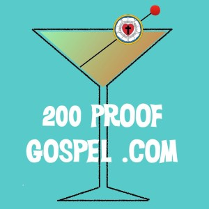 200 Proof Gospel #100!  The one about Justification and stuff