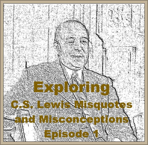 (Re-Post) Exploring C.S. Lewis Misquotes and Misconceptions - Episode 1