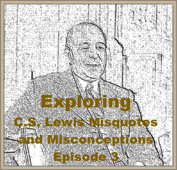 (Re-Post) Exploring C.S. Lewis Misquotes and Misconceptions - Episode 3