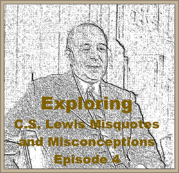 (Re-Post) Exploring C.S. Lewis Misquotes and Misconceptions - Episode 4