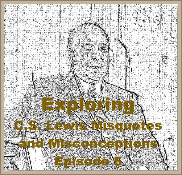 (Re-Post) Exploring C.S. Lewis Misquotes and Misconceptions - Episode 5