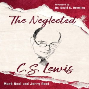 (Re-Post) The Neglected C.S. Lewis (Mark Neal and Jerry Root)