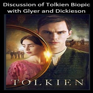 Discussion of Tolkien Biopic (Glyer and Dickieson)