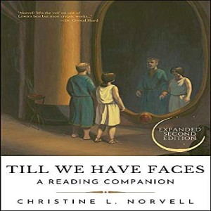 (Re-Post) Till We Have Faces: A Reading Companion (Christine Norvell)