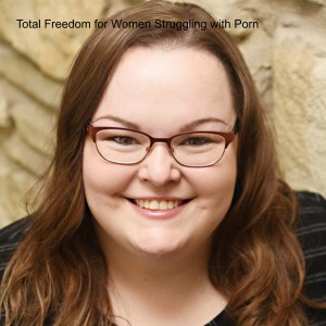 Total Freedom for Women Struggling with Porn