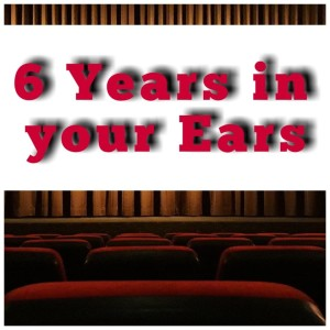 Episode 94: Six Years In Your Ears