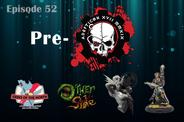 Geeks of the North Episode 52 - Early pre-Adepticon ramble