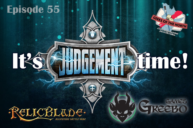 Geeks of the North Episode 55 - It's Judgement time!