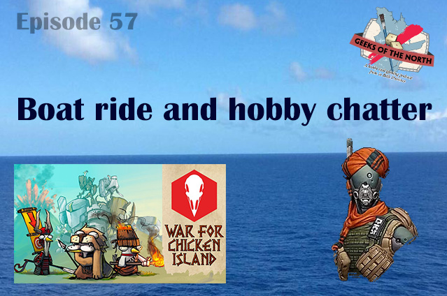 Geeks of the North Episode 57 - Boat ride and hobby chatter