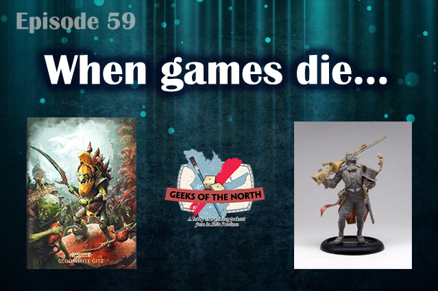 Geeks of the North Episode 59 - When games die…