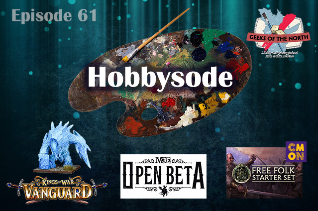 Geeks of the North Episode 61 - Hobbysode