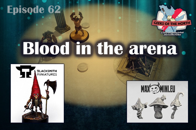 Geeks of the North Episode 62 - Blood in the arena