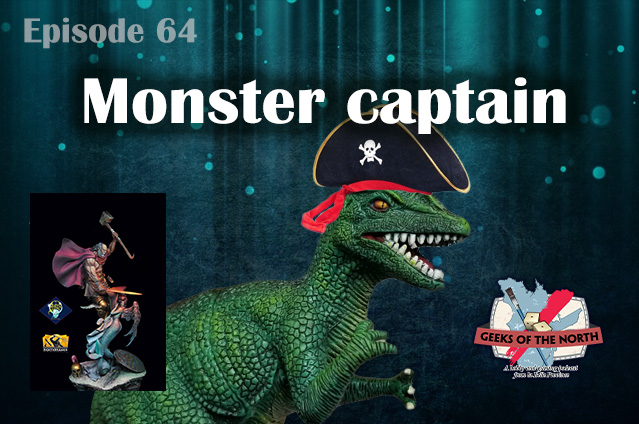 Geeks of the North Episode 64 - Monster captain