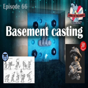 Geeks of the North Episode 66 - Basement casting