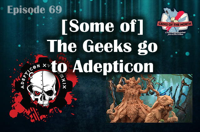 Geeks of the North Episode 69 - [Some of] The Geeks go to Adepticon
