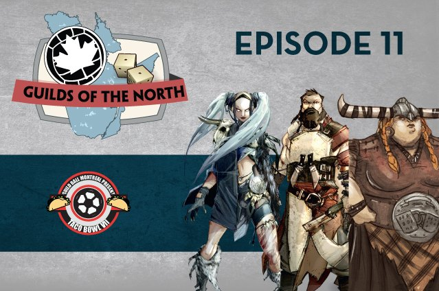 Guilds of the North Episode 11 - Taco Bowl VII and the last season 4 teasers