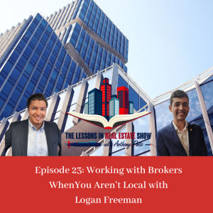 Episode 23: Working with Brokers When You Aren't Local with Logan Freeman