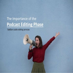 The importance of the podcast editing phase