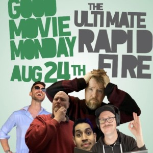 GOOD MOVIE MONDAY | AUGUST 24 | THE ULTIMATE RAPID FIRE