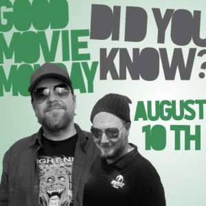 GOOD MOVIE MONDAY | AUGUST 10 | DID YOU KNOW?