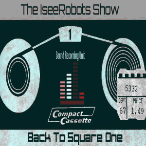 The IseeRobots Show Ep.1: Back To Square One