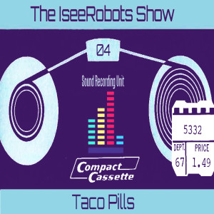 The IseeRobots Show Ep.4: Taco Pills
