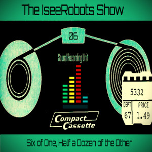 The IseeRobots Show Ep.6: Six Of One. Half A Dozen Of The Other