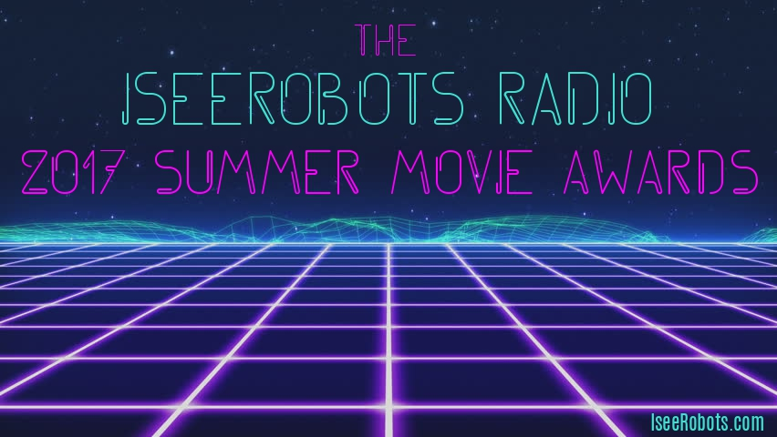 The Toys R Us Report Ep.130: The IseeRobots Radio Film Academy Summer Movie Awards
