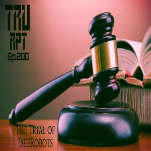 The Toys R Us Report Ep.200: The Trial Of IseeRobots