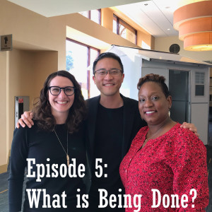Episode 5: What is Being Done?