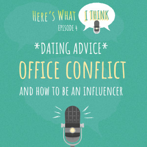 Episode 4 - Dating, office conflict and how to be an influencer