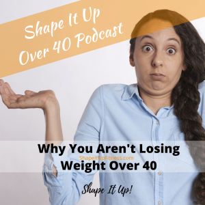 Why You Aren't Losing Weight Over 40