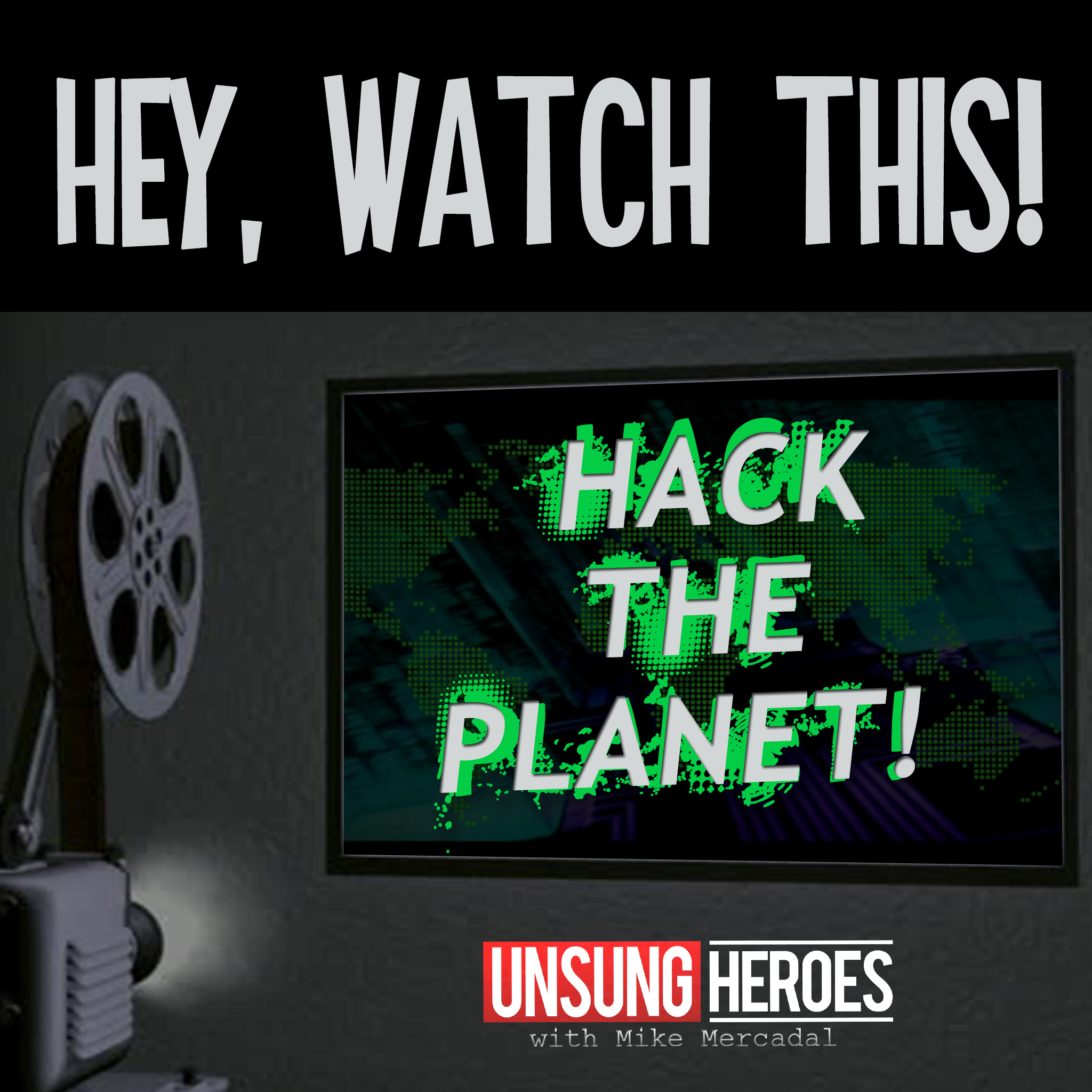 Hey Watch This: HACK THE PLANET! - 6/6/2019 - HWT002