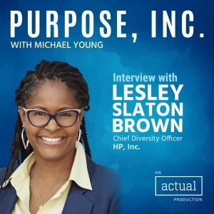 Redefining Diversity and Inclusion with Lesley Slaton Brown, Chief Diversity Officer of HP, Inc