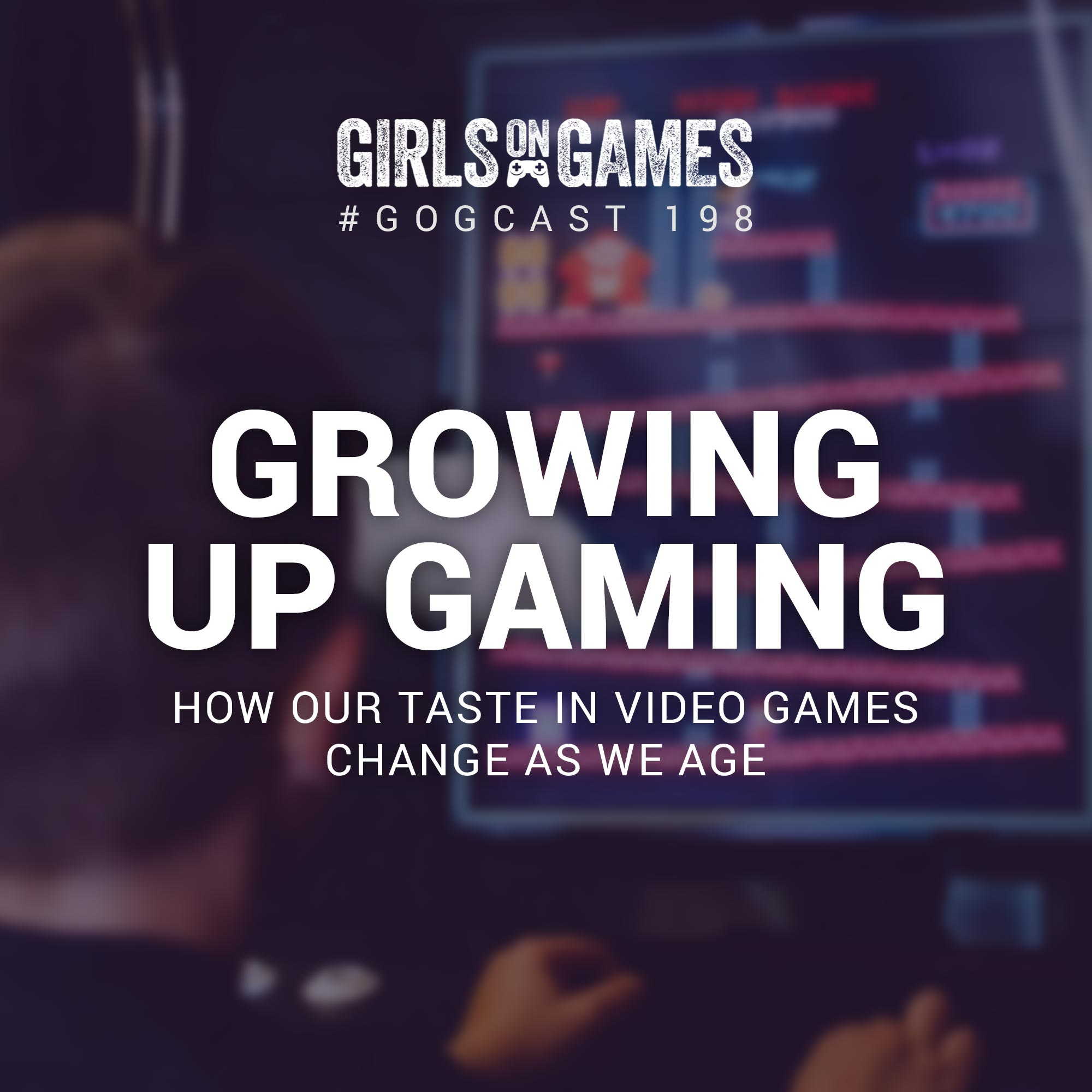 Growing Up Gaming: How our taste in video games change as we age - GoGCast 198