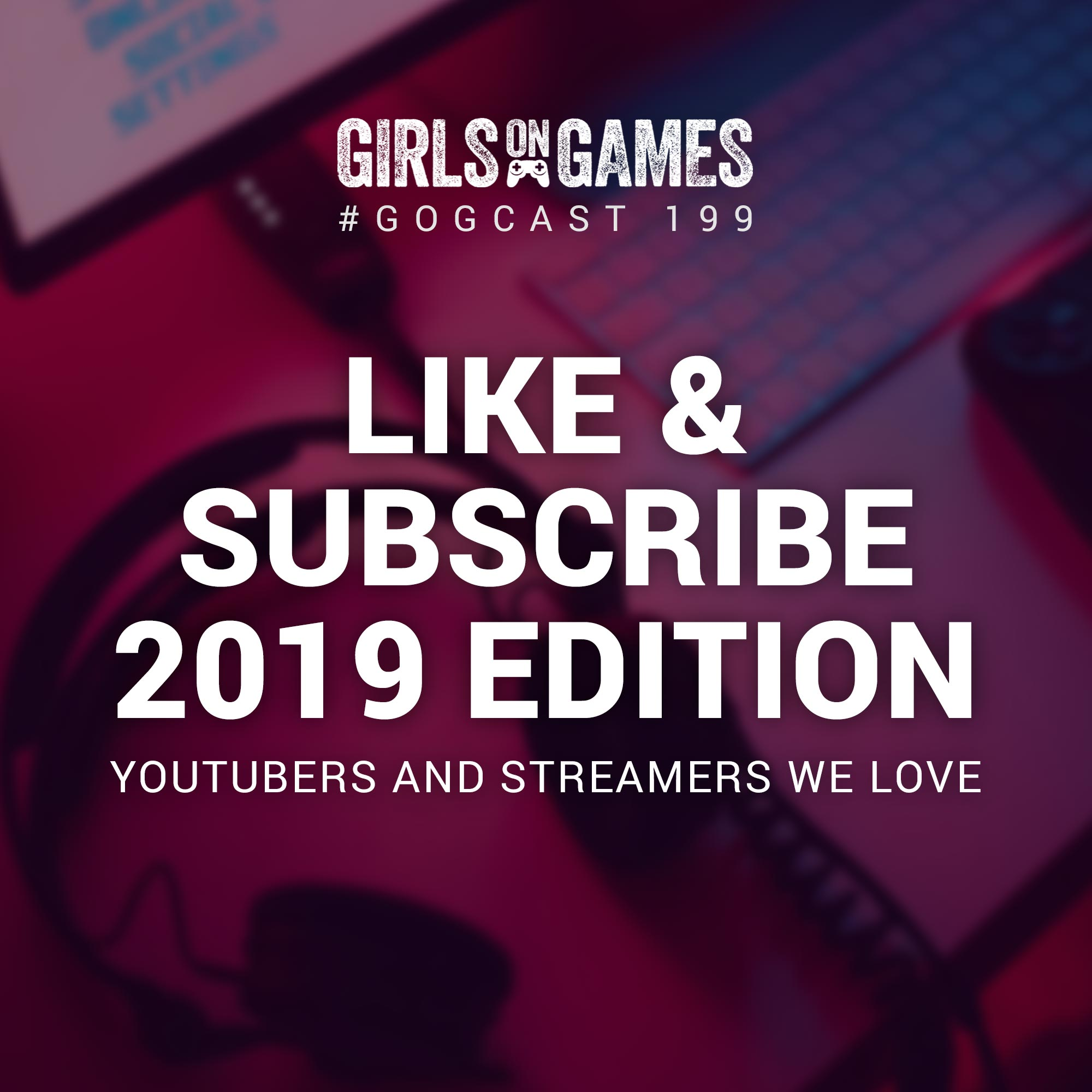 Like & Subscribe 2019 Edition - GoGCast 199