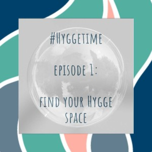 Episode 1: Find Your Hygge Space