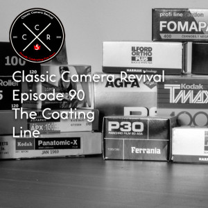 Classic Camera Revival - Episode 90 - The Coating Line