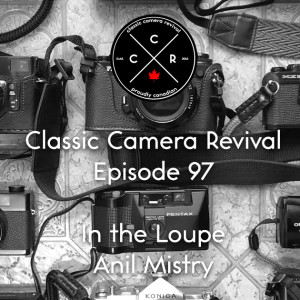 Classic Camera Revival - Episode 97 - In the Loupe: Anil Mistry