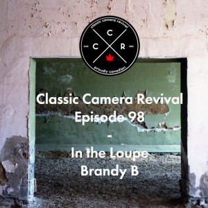 Classic Camera Revival - Episode 98 - In The Loupe: Brandy