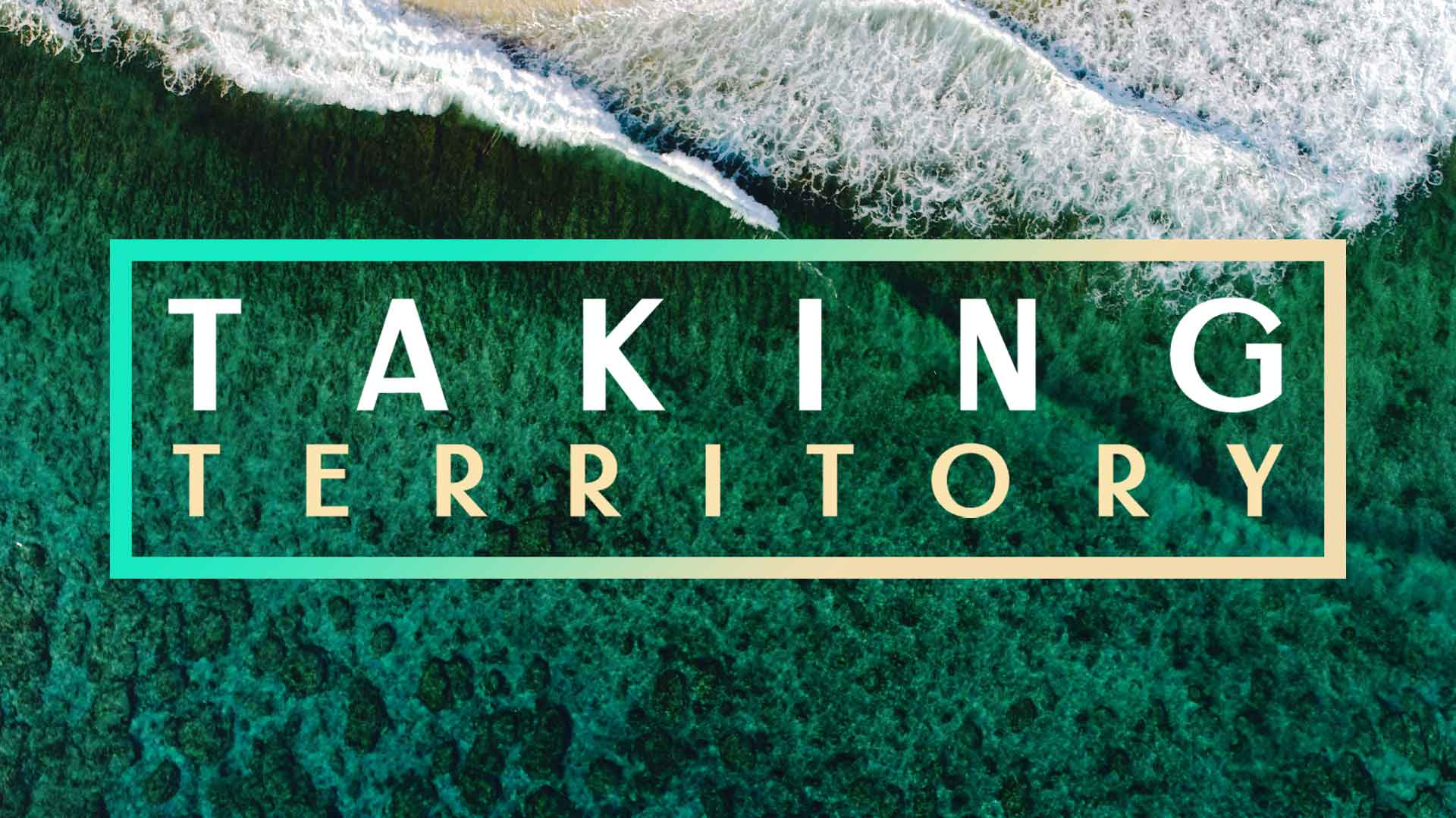 Taking Territory - Ps. Lucas Connell