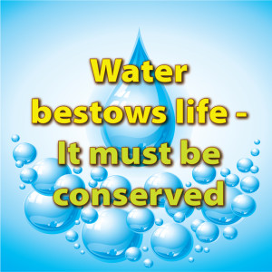 Water bestows life it must be conserved