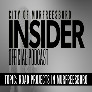 Insider Podcast: Road Projects in Murfreesboro