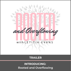 Trailer: rooted and overflowing podcast