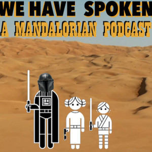 We Have Spoken: A Mandalorian Podcast – Chapter Two: You Speak Terrible Jawa