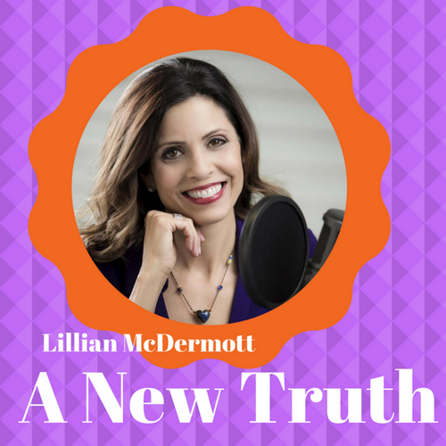 A New Truth with Lillian McDermott - Episode 1: Embracing a New Truth - 12/6/17