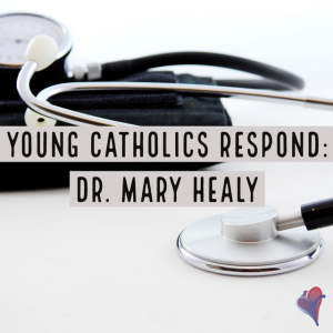 Young Catholics Respond: Dr. Mary Healy
