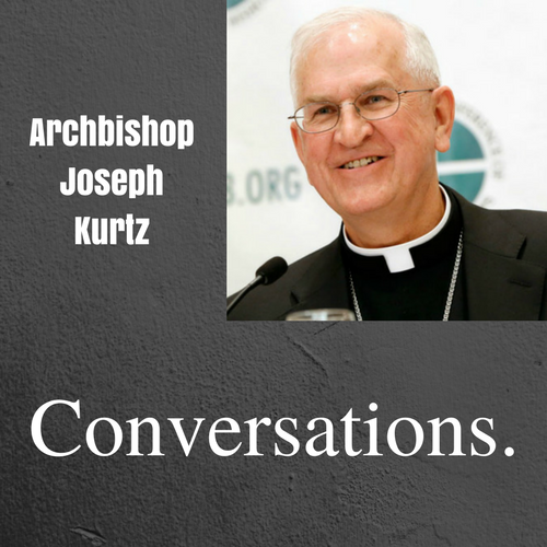 Conversations with Archbishop Joseph Kurtz - March Edition