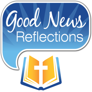Good News Reflection for Thursday July 25, 2019
